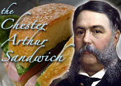The Chester Arthur Sandwich